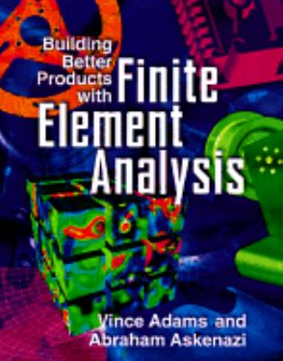 Building Better Products with Finite Element Analysis   1999 edition cover