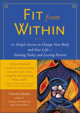 Fit from Within 101 Simple Secrets to Change Your Body and Your Life - Starting Today and Lasting Forever  2003 edition cover
