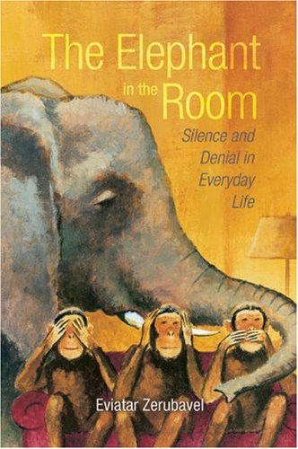 Elephant in the Room Silence and Denial in Everyday Life  2008 edition cover