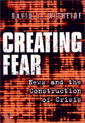 Creating Fear News and the Construction of Crisis  2002 9780202306605 Front Cover