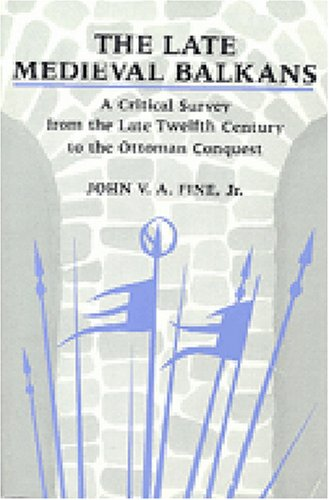 Late Medieval Balkans A Critical Survey from the Late Twelfth Century to the Ottoman Conquest N/A edition cover