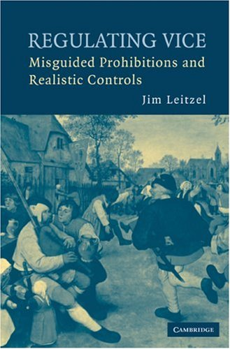 Regulating Vice Misguided Prohibitions and Realistic Controls  2007 edition cover