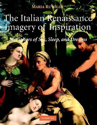 Italian Renaissance Imagery of Inspiration Metaphors of Sex, Sleep, and Dream  2004 9780521821605 Front Cover