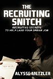 Recruiting Snitch Recruiting Secrets to Help Land Your Dream Job N/A edition cover