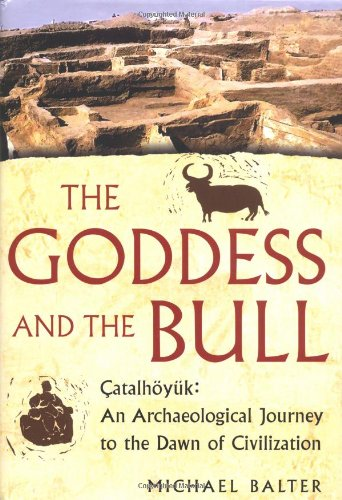 Goddess and the Bull Catalh�y�k - An Archaeological Journey to the Dawn of Civilization  2005 edition cover