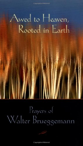 Awed to Heaven, Rooted in Earth Prayers of Walter Brueggemann  2003 edition cover