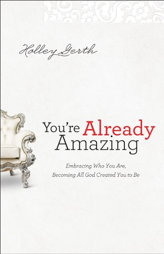 You're Already Amazing Embracing Who You Are, Becoming All God Created You to Be  2012 edition cover