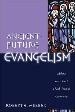 Ancient-Future Evangelism Making Your Church a Faith-Forming Community  2003 edition cover