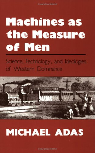 Machines As the Measure of Men Science, Technology, and Ideologies of Western Dominance  1990 (Reprint) edition cover