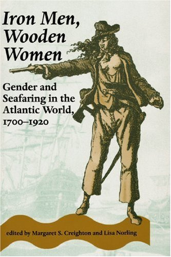 Iron Men, Wooden Women Gender and Seafaring in the Atlantic World, 1700-1920  1996 edition cover