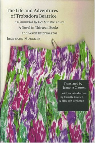 Life and Adventures of Trobadora Beatrice As Chronicled by Her Minstrel Laura A Novel in Thirteen Books and Seven Intermezzos  2000 edition cover