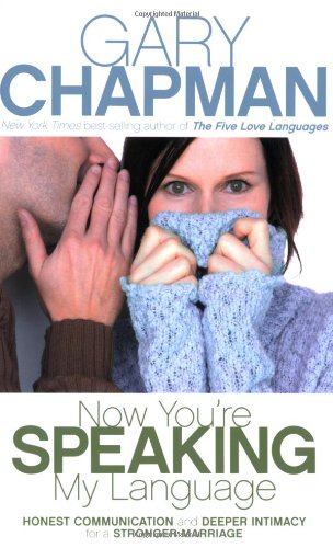 Now You're Speaking My Language : Honest Communication and Deeper Intimacy for a Stronger Marriage N/A edition cover