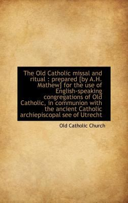Old Catholic Missal and Ritual Prepared [by A. H. Mathew] for the use of English-speaking Congr N/A edition cover