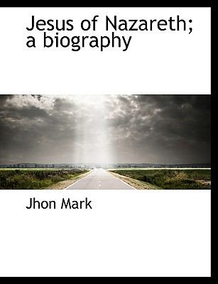 Jesus of Nazareth; a Biography N/A 9781115029605 Front Cover