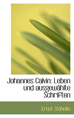 Johannes Calvin Leben und ausgew�hlte Schriften N/A edition cover