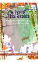 Critical Incidents in Clinical Supervision : Addictions, Community, and School Counseling  2007 edition cover