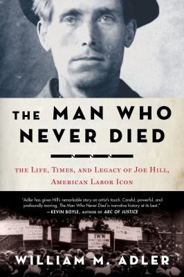 Man Who Never Died The Life, Times, and Legacy of Joe Hill, American Labor Icon N/A edition cover