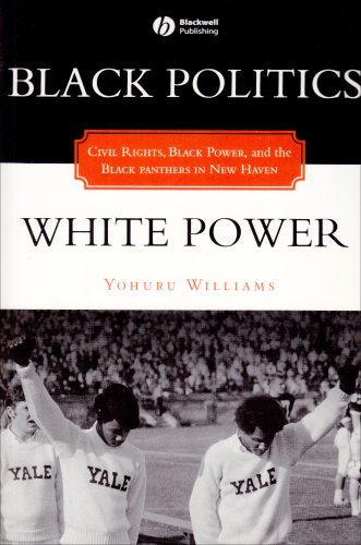 Black Politics - White Power Civil Rights, Black Power, and the Black Panthers in New Haven  2000 edition cover