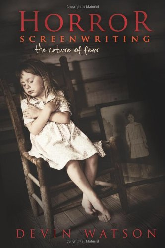 Horror Screenwriting The Nature of Fear  2009 9781932907605 Front Cover