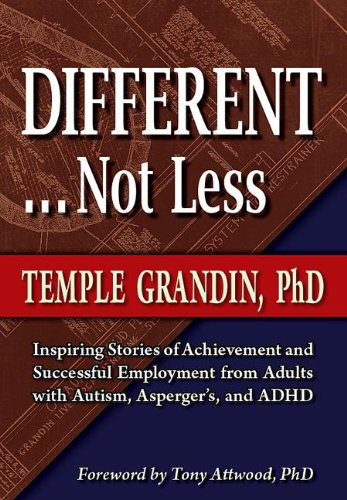 Different ... Not Less Inspiring Stories of Achievement and Successful Employment from Adults with Autism, Asperger's, and ADHD  2012 9781935274605 Front Cover