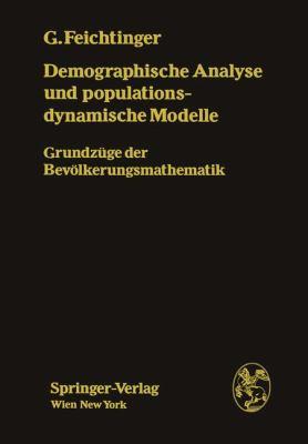 Demographische Analyse und Populationsdynamische Modelle Grundzuge der Bevolkerungsmathematik  1979 9783709185605 Front Cover
