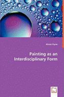 Painting As an Interdisciplinary Form  2008 9783836454605 Front Cover