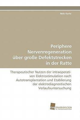 Periphere Nervenregeneration �ber gro�e Defektstrecken in der Ratte Therapeutischer Nutzen der intraoperati- ven Elektrostimulation nach Autotransplantation und Etablierung der elektrodiagnostischen Verlaufsuntersuchung N/A 9783838124605 Front Cover