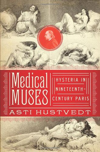 Medical Muses Hysteria in Nineteenth-Century Paris  2011 edition cover