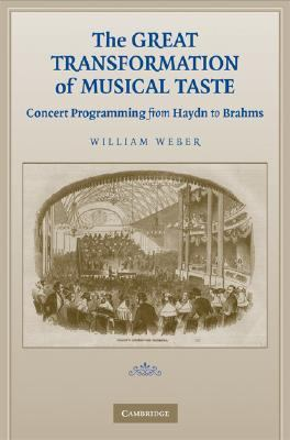 Great Transformation of Musical Taste Concert Programming from Haydn to Brahms  2008 9780521882606 Front Cover