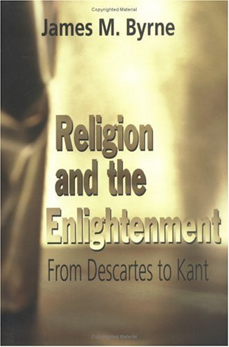 Religion and the Enlightenment From Descartes to Kant N/A edition cover