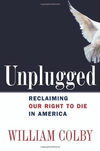 Unplugged Reclaiming Our Right to Die in America  2007 edition cover