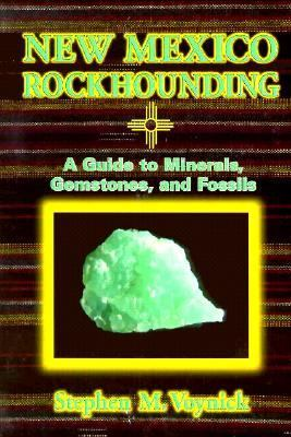 New Mexico Rockhounding A Guide to Minerals, Gemstones, and Fossils Revised  9780878423606 Front Cover