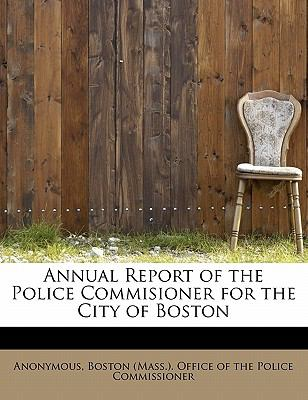 Annual Report of the Police Commisioner for the City of Boston N/A 9781116111606 Front Cover