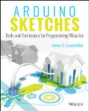 Arduino Sketches Tools and Techniques for Programming Wizardry  2015 9781118919606 Front Cover