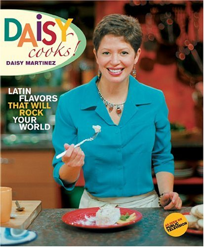 Daisy Cooks! Latin Flavors That Will Rock Your World  2005 9781401301606 Front Cover