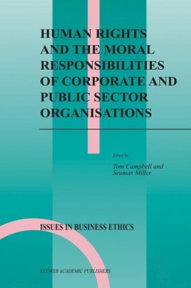 Human Rights and the Moral Responsibilities of Corporate and Public Sector Organisations   2004 9781402023606 Front Cover
