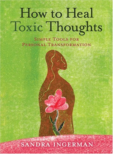 How to Heal Toxic Thoughts Simple Tools for Personal Transformation  2007 9781402742606 Front Cover