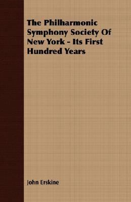 Philharmonic Symphony Society of New York - Its First Hundred Years  N/A 9781406744606 Front Cover
