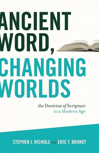 Ancient Word, Changing Worlds The Doctrine of Scripture in a Modern Age  2009 edition cover