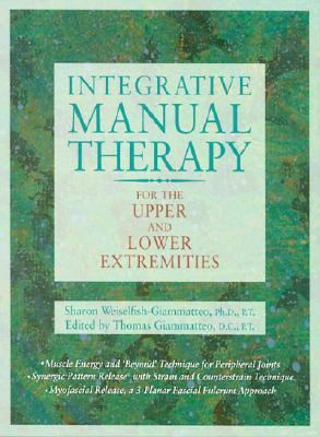 Integrative Manual Therapy for the Upper and Lower Extremities Introducing Muscle Energy and 'Beyond' Technique  2001 9781556432606 Front Cover