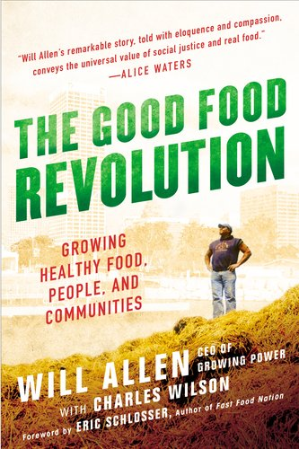 Good Food Revolution Growing Healthy Food, People, and Communities N/A edition cover