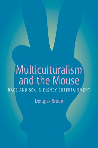 Multiculturalism and the Mouse Race and Sex in Disney Entertainment  2006 9780292709607 Front Cover