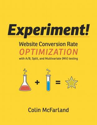 Experiment! Website Conversion Rate Optimization with A/B and Multivariate Testing  2013 (Revised) edition cover