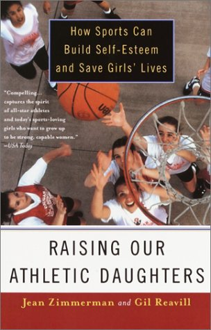 Raising Our Athletic Daughters How Sports Can Build Self-Esteem and Save Girls' Lives N/A edition cover