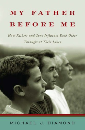 My Father Before Me How Fathers and Sons Influence Each Other Throughout Their Lives  2007 9780393060607 Front Cover