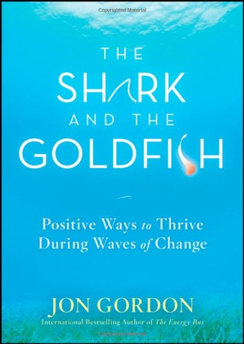 Shark and the Goldfish Positive Ways to Thrive During Waves of Change  2009 edition cover