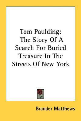 Tom Paulding The Story of A Search for Buried Treasure in the Streets of New York N/A 9780548420607 Front Cover