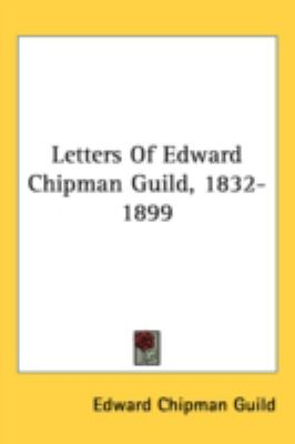 Letters of Edward Chipman Guild, 1832-1899  N/A edition cover