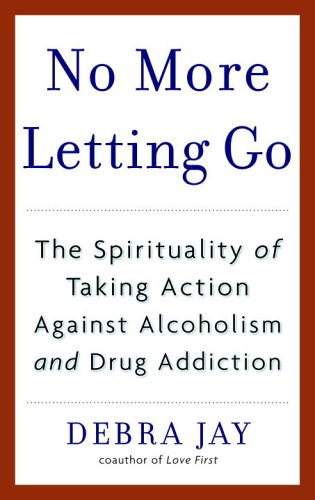 No More Letting Go The Spirituality of Taking Action Against Alcoholism and Drug Addiction  2006 9780553383607 Front Cover