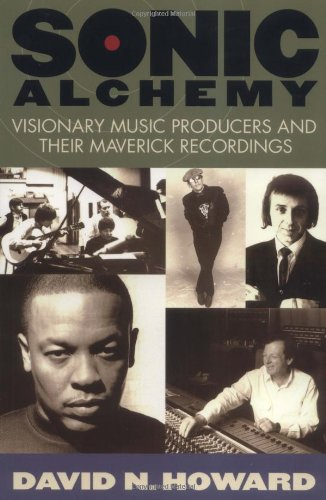 Sonic Alchemy Visionary Music Producers and Their Maverick Recordings  2004 edition cover